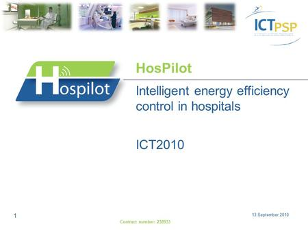 13 September 2010 1 ICT2010 Intelligent energy efficiency control in hospitals HosPilot Contract number: 238933.