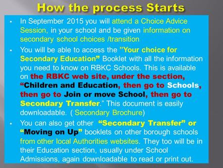  In September 2015 you will attend a Choice Advice Session, in your school and be given information on secondary school choices /transition  You will.