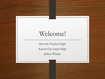 Welcome! Meet the Teacher Night Karnes City Junior High Jeffrey Whitley.