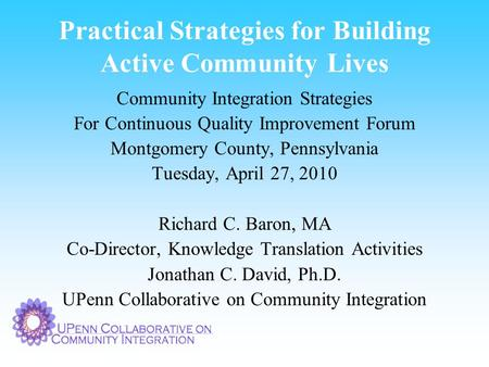 Practical Strategies for Building Active Community Lives Community Integration Strategies For Continuous Quality Improvement Forum Montgomery County, Pennsylvania.