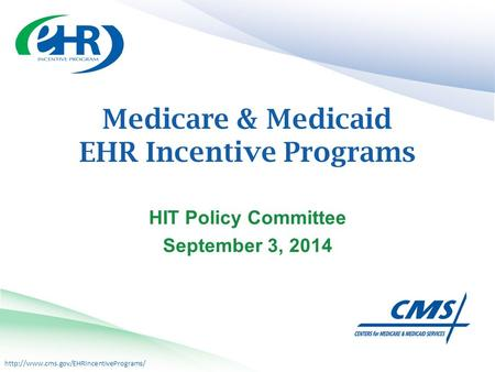 Medicare & Medicaid EHR Incentive Programs HIT Policy Committee September 3, 2014.