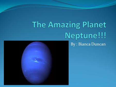 By : Bianca Duncan. Diameter! The diameter of the planet Neptune is 48,528 km.