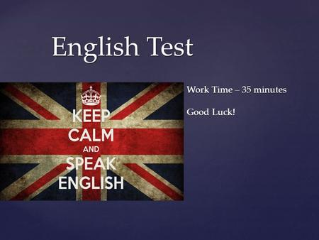{ English Test Work Time – 35 minutes Good Luck!.
