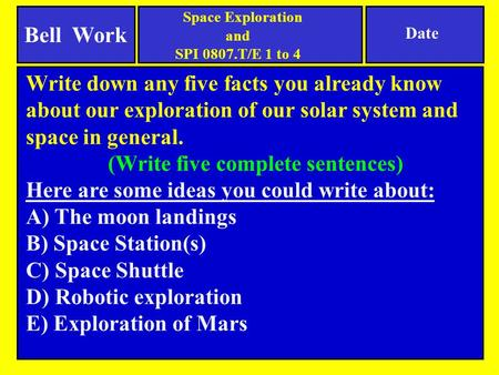 Date Write down any five facts you already know about our exploration of our solar system and space in general. (Write five complete sentences) Here are.