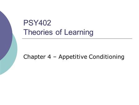 PSY402 Theories of Learning Chapter 4 – Appetitive Conditioning.
