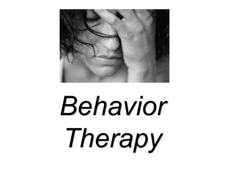 Behavior Therapy. The History Rooted in Experimental Psychology Based on Pavlovian concept of Classical Conditioning & Skinnerian Operant Conditioning.