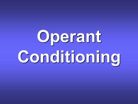 Operant Conditioning. Objective(s) What is operant conditioning and how does it differ from classical conditioning? What is operant conditioning and how.