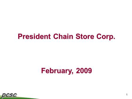 President Chain Store Corp. February, 2009