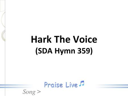 "Song > Hark The Voice (SDA Hymn 359). Song > 1. Hark, the voice of Jesus calling, ""Who will go and work today? Fields are white the harvest waiting, Who."