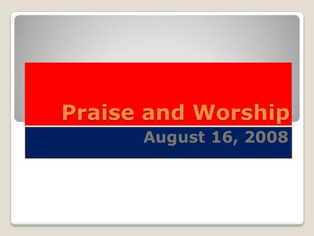 Praise and Worship August 16, 2008. Watchman, Blow the Gospel trumpet Every soul a warning give Whosoever hears the message May repent, and turn and live.