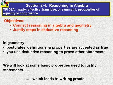 Section 2-4: Reasoning in Algebra TPI 32A: apply reflective, transitive, or symmetric prooperties of equality or congruence Objectives: Connect reasoning.