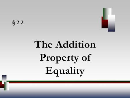 § 2.2 The Addition Property of Equality. Angel, Elementary Algebra, 7ed 2 Linear Equations A linear equation in one variable is an equation that can be.