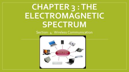 CHAPTER 3 : THE ELECTROMAGNETIC SPECTRUM Section: 4: Wireless Communication.