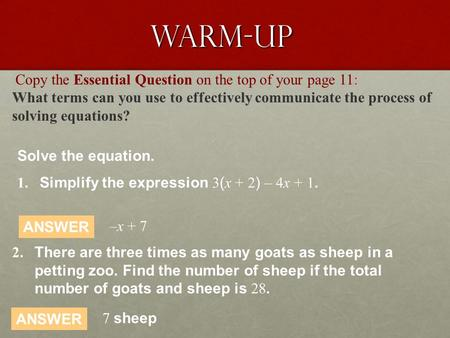 Copy the Essential Question on the top of your page 11: What terms can you use to effectively communicate the process of solving equations? Warm-up Solve.