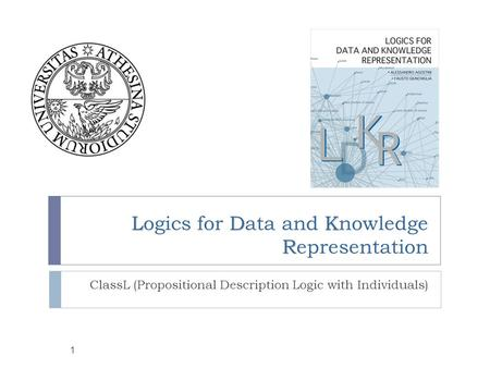 LDK R Logics for Data and Knowledge Representation ClassL (Propositional Description Logic with Individuals) 1.