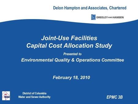 Delon Hampton and Associates, Chartered EPMC 3B Joint-Use Facilities Capital Cost Allocation Study Presented to Environmental Quality & Operations Committee.
