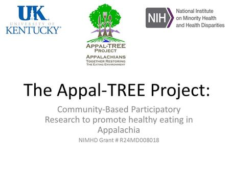 The Appal-TREE Project: Community-Based Participatory Research to promote healthy eating in Appalachia NIMHD Grant # R24MD008018.