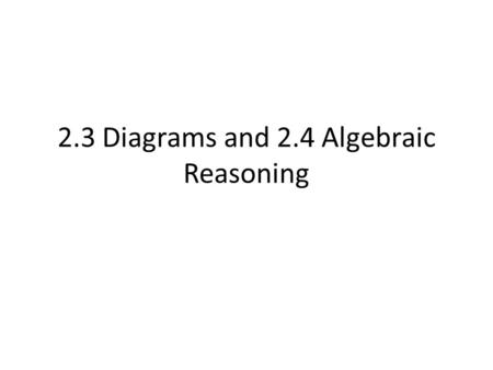 2.3 Diagrams and 2.4 Algebraic Reasoning. You will hand this in P. 88, 23.