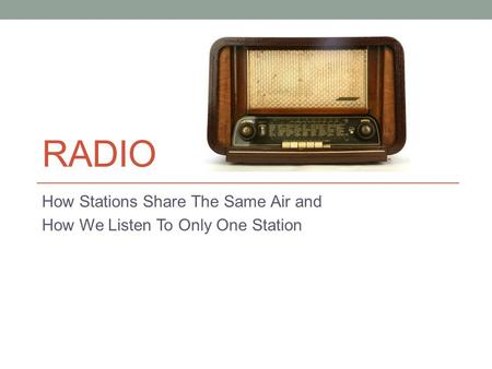 RADIO How Stations Share The Same Air and How We Listen To Only One Station.
