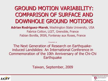 GROUND MOTION VARIABILITY: COMPARISON OF SURFACE AND DOWNHOLE GROUND MOTIONS Adrian Rodriguez-Marek, Washington State University, USA Fabrice Cotton, LGIT,