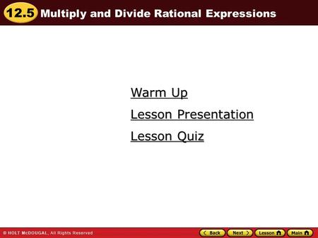 12.5 Warm Up Warm Up Lesson Quiz Lesson Quiz Lesson Presentation Lesson Presentation Multiply and Divide Rational Expressions.