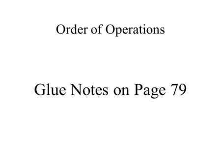Order of Operations Glue Notes on Page 79.