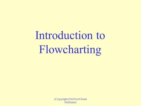 (C)opyright 2000 Scott/Jones Publishers Introduction to Flowcharting.