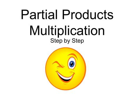 Partial Products Multiplication Step by Step 742 X 29 742=700+40+2 Expand each number.