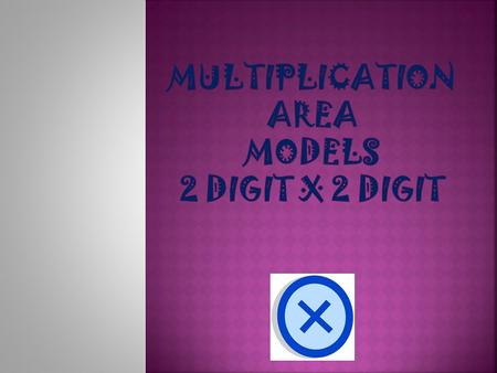 How can you multiply a two digit by digit number using an area model?