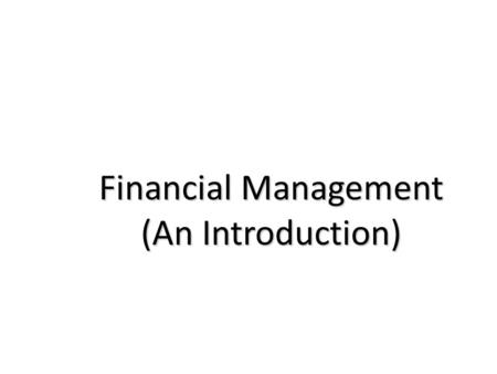 Financial Management (An Introduction). Contents of the Chapter Meaning of Finance Meaning of Financial Management Three Major Decisions of Financial.