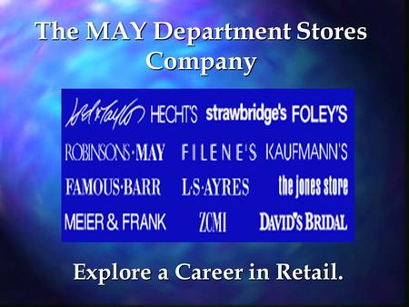 The MAY Department Stores Company Explore a Career in Retail.