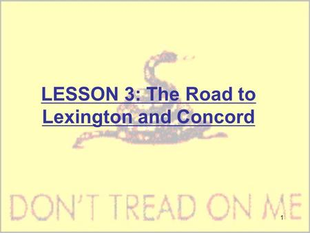 1 LESSON 3: The Road to Lexington and Concord. 2 1. Intolerable Acts: -harsh laws passed by Britain to punish Massachusetts -also known as the coercive.
