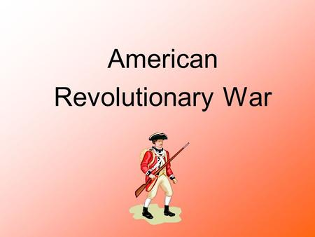 American Revolutionary War. The American Revolution 1775-1883 The revolutionary war in America is also known as the American revolution. It was fought.