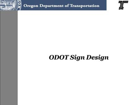 ODOT Sign Design. Who Every Sign Designer Should Know TEOS Standards Engineer Operations Engineer –Region Traffic Engineers www.oregon.gov/ODOT/HWY/TRAFFIC/Region_Traffic_Engineers.shtml.