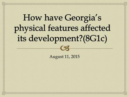 "August 11, 2015.   You will need your colored map of Georgia's 5 regions.  On the next blank page in your notebook, write the EQ – ""How have Georgia's."