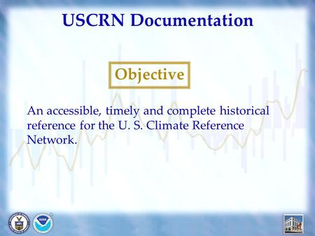 USCRN Documentation Objective An accessible, timely and complete historical reference for the U. S. Climate Reference Network.