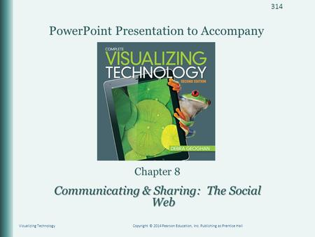 PowerPoint Presentation to Accompany Chapter 8 Communicating & Sharing: The Social Web Visualizing TechnologyCopyright © 2014 Pearson Education, Inc. Publishing.