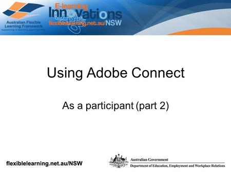 Using Adobe Connect As a participant (part 2). Once you have entered the room you will have access to audio, chat and video if your presenter has enabled.