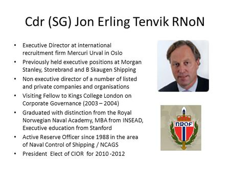 Cdr (SG) Jon Erling Tenvik RNoN Executive Director at international recruitment firm Mercuri Urval in Oslo Previously held executive positions at Morgan.