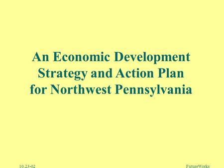 10.23-02FutureWorks An Economic Development Strategy and Action Plan for Northwest Pennsylvania.