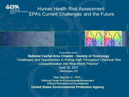 Human Health Risk Assessment: EPA's Current Challenges and the Future Stan Barone Jr., PhD., National Center for Environmental Assessment Office of Research.
