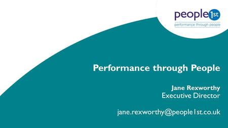 Performance through People Jane Rexworthy Executive Director