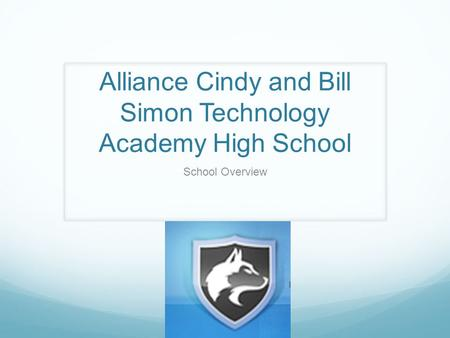 Alliance Cindy and Bill Simon Technology Academy High School School Overview.