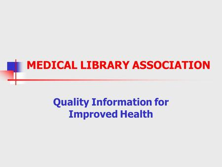 MEDICAL LIBRARY ASSOCIATION Quality Information for Improved Health.