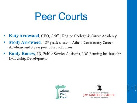 Peer Courts Katy Arrowood, CEO, Griffin Region College & Career Academy Molly Arrowood, 12 th grade student, Athens Community Career Academy and 3 year.