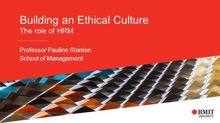 Building an Ethical Culture The role of HRM Professor Pauline Stanton School of Management.