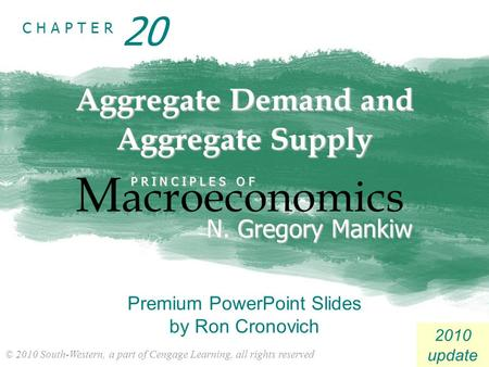 © 2010 South-Western, a part of Cengage Learning, all rights reserved C H A P T E R 2010 update Aggregate Demand and Aggregate Supply M acroeconomics P.
