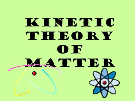 KINETIC THEORY OF MATTER. 3 STATES OF MATTER SOLID LIQUID GAS.