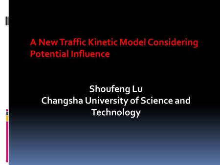 A New Traffic Kinetic Model Considering Potential Influence Shoufeng Lu Changsha University of Science and Technology.