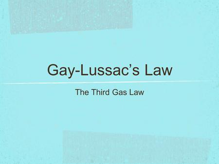 Gay-Lussac's Law The Third Gas Law. Introduction This law was not discovered by Joseph Louis Gay- Lussac. He was actually working on measurements related.